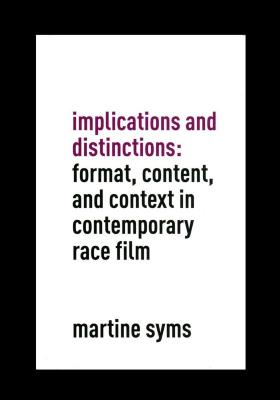 Implications & distinctions : format, content and context in contemporary race film : a text